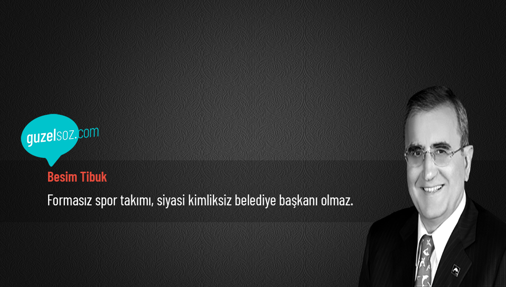 Besim Tibuk Sözleri