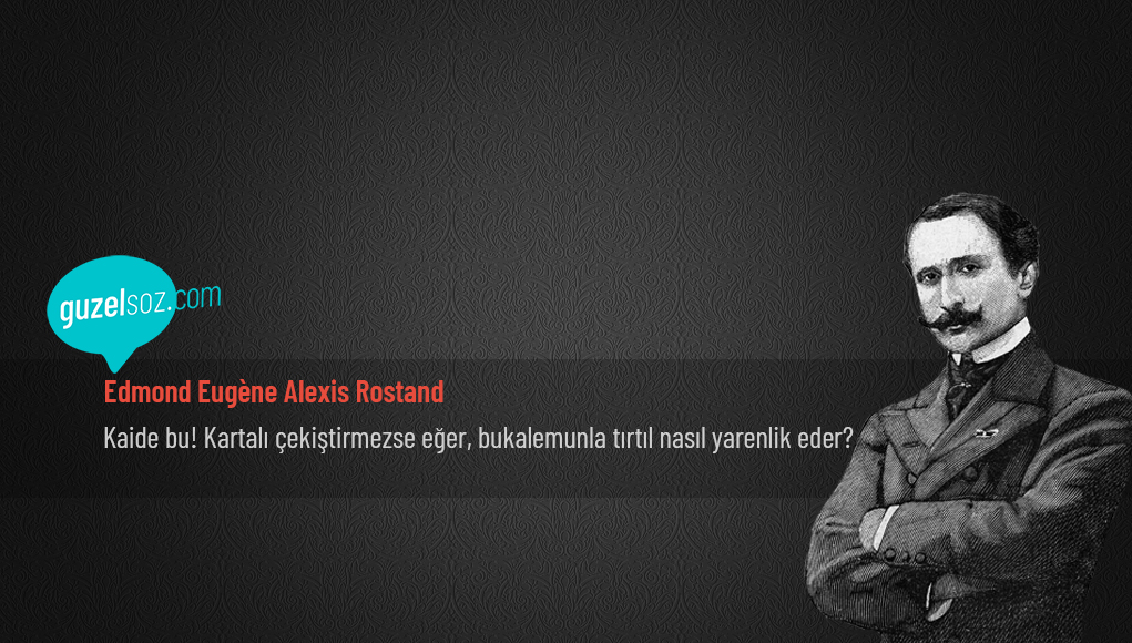 Edmond Rostand Sözleri